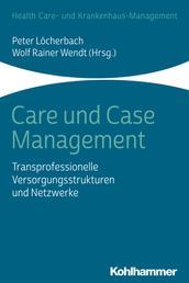 Care und Case Management - Transprofessionelle Versorgungsstrukturen und Netzwerke
