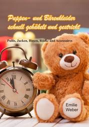 Puppen- und Bärenkleider schnell gehäkelt und gestrickt - Pullis, Jacken, Hosen, Röcke und Accessoires