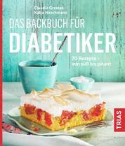 Das Backbuch für Diabetiker - 70 Rezepte - von süß bis pikant