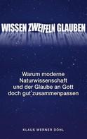 Klaus Werner Döhl: Wissen - Zweifeln - Glauben ★★