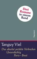 Tanguy Viel: Das absolut perfekte Verbrechen / Unverdächtig / Paris - Brest ★★★★