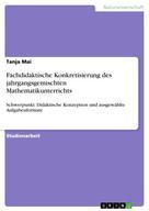 Tanja Mai: Fachdidaktische Konkretisierung des jahrgangsgemischten Mathematikunterrichts