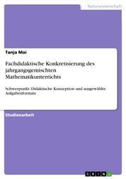 Fachdidaktische Konkretisierung des jahrgangsgemischten Mathematikunterrichts - Schwerpunkt: Didaktische Konzeption und ausgewählte Aufgabenformate