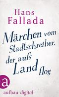 Hans Fallada: Märchen vom Stadtschreiber, der aufs Land flog ★★★