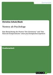 """Nestroy als Psychologe - Eine Betrachtung der Possen """"Der Zerrissene"""" und """"Das Haus der Temperamente"""" unter psychologischen Aspekten"""