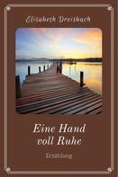 Elisabeth Dreisbach: Eine Hand voll Ruhe