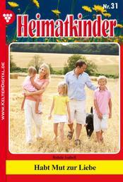 Heimatkinder 31 – Heimatroman - Habt Mut zur Liebe