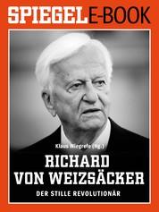 Richard von Weizsäcker - Der stille Revolutionär - Ein SPIEGEL E-Book