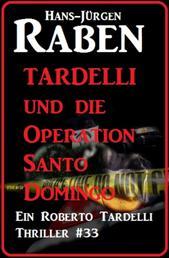 Tardelli und die Operation Santo Domingo - Ein Roberto Tardelli Thriller #33
