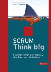 Scrum Think big - Scrum für wirklich große Projekte, viele Teams und viele Kulturen