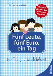 Fünf Leute, fünf Euro, ein Tag - Einfach glücklich leben!