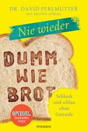 Nie wieder - Dumm wie Brot - Schlank und schlau ohne Getreide