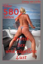 Über 580 Seiten Erotik, Sex und zügellose Lust - Erotische Geschichten von Conny van Lichte
