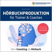 Hörbuchproduktion für Trainer und Coaches - Dein Coaching als Hörbuch
