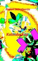 Marion Jana Goeritz: Kaleidoskop