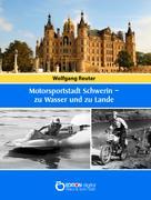 Wolfgang Reuter: Motorsportstadt Schwerin – zu Wasser und zu Lande