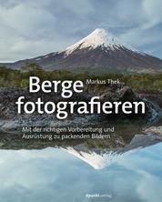 Berge fotografieren - Mit der richtigen Vorbereitung und Ausrüstung zu packenden Bildern