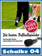 Felix Leitwaldt: Schalke 04 - Die besten & lustigsten Fussballersprüche und Zitate ★★★★★