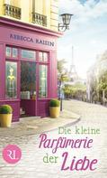 Rebecca Raisin: Die kleine Parfümerie der Liebe ★★★★