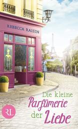Die kleine Parfümerie der Liebe - Roman
