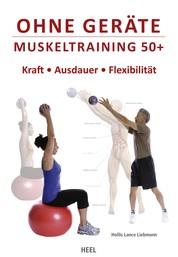 Ohne Geräte - Muskeltraining 50+ - Kraft - Ausdauer - Flexibilität