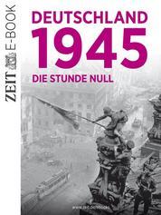 Deutschland 1945 - Die Stunde null