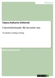 Unterrichtsstunde: My favourite star - Vocabulary, reading, writing