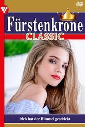 Fürstenkrone Classic 69 – Adelsroman - Dich hat der Himmel geschickt