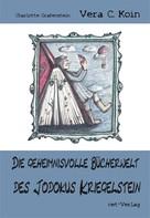 Vera C. Koin: Die geheimnisvolle Bücherwelt des Jodokus Kriegelstein