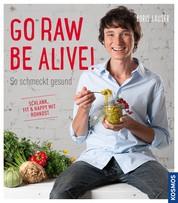 Go raw be alive! - So schmeckt gesund