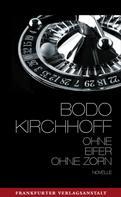 Bodo Kirchhoff: Ohne Eifer, ohne Zorn