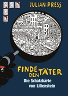 Julian Press: Finde den Täter - Die Schatzkarte von Lilienstein ★★★★