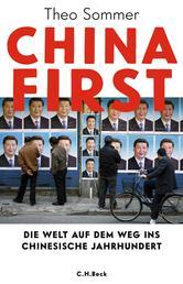 China First - Die Welt auf dem Weg ins chinesische Jahrhundert