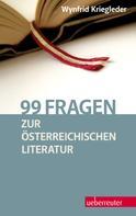 Wynfrid Kriegleder: 99 Fragen zur österreichischen Literatur
