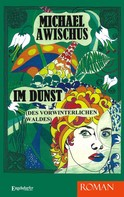 Michael Awischus: IM DUNST (des vorwinterlichen Waldes). ROMAN