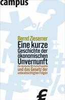 Bernd Ziesemer: Eine kurze Geschichte der ökonomischen Unvernunft ★★★