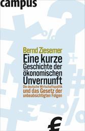 Eine kurze Geschichte der ökonomischen Unvernunft - Die deutsche Wirtschaftspolitik und das Gesetz der unbeabsichtigten Folgen