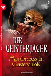 Der Geisterjäger 5 – Gruselroman - Mordprozess im Geisterschloß