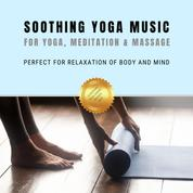 Soothing Yoga Music for Yoga, Relaxation & Massage - Perfect for Relaxation of Body and Mind