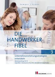 """E-Book """"Die Handwerker-Fibel"""" - Band 3: Unternehmensführungsstrategien entwickeln. Zur Vorbereitung auf die Meisterprüfung Teil III"""