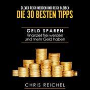 Clever Reich werden und reich bleiben Die 30 besten Tipps - Geld sparen Finanziell frei werden und mehr Geld haben