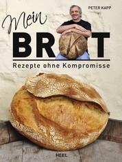 Mein Brot - Rezepte ohne Kompromisse
