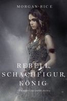Morgan Rice: Rebell, Schachfigur, König (Für Ruhm und Krone – Buch 4) ★★★★