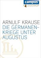 Arnulf Krause: Die Germanenkriege unter Augustus ★★★