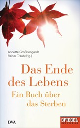 Das Ende des Lebens - Ein Buch über das Sterben - Ein SPIEGEL-Buch