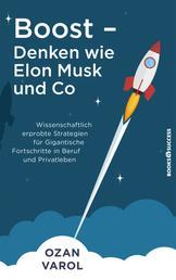 Boost - Denken wie Elon Musk und Co - Wissenschaftlich erprobte Strategien für gigantische Fortschritte in Beruf und Privatleben