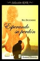 Bel Diciembre: Esperando su perdón (Tiempos de cambio 3)