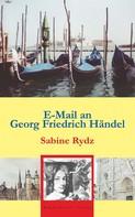 Sabine Rydz: E-Mail an Georg Friedrich Händel