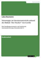 """Lukas Baumanns: Naturmagie im Literaturunterricht anhand der Ballade """"Der Fischer"""" von Goethe"""