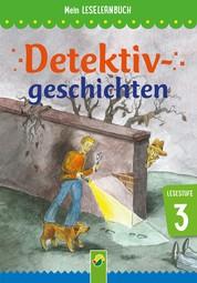 Detektivgeschichten - Mein Leselernbuch: Lesestufe 3